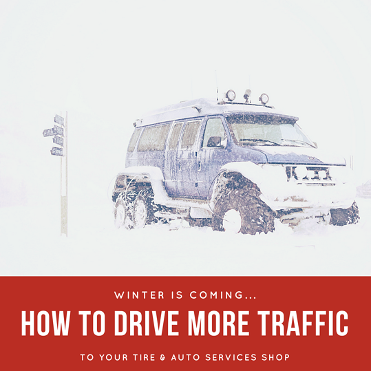 How to Use Winter to Drive Traffic to Your Tire & Auto Services Shop.png