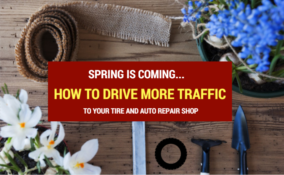 Spring is coming. How to drive more traffic to your tire and auto repair shop.png